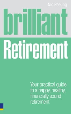 Brilliant Retirement: Everything you need to know and do to make the most of your golden years