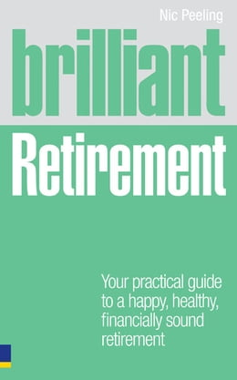 Book Brilliant Retirement: Everything you need to know and do to make the most of your golden years by Dr Nic Peeling