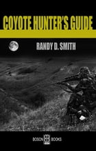 Coyote Hunter's Guide by Randy D.  Smith