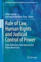 Rule of Law, Human Rights and Judicial Control of Power: Some Reflections from National and International Law by Rainer Arnold