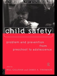 Child Safety: Problem and Prevention from Pre-School to Adolescence: A Handbook for Professionals