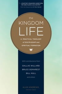 The Kingdom Life: A Practical Theology of Discipleship and Spiritual Formation