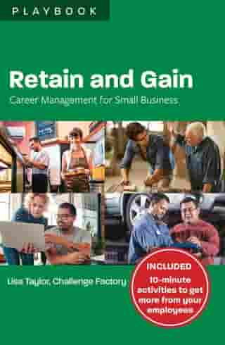 Retain and Gain: Career Management for Small Business Playbook