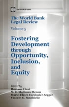 The World Bank Legal Review, Volume 5: Fostering Development through Opportunity, Inclusion, and…