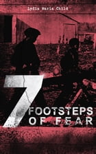 7 FOOTSTEPS OF FEAR: Slavery's Pleasant Homes, The Quadroons, Charity Bowery, The Emancipated Slaveholders, Anecdote of E by Lydia Maria Child