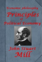 Economic philosophy, Principles Of Political Economy (Illustrated) by John Stuart Mill