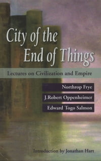 The City of the End of Things: Lectures on Civilization and Empire
