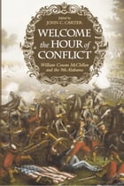 Welcome the Hour of Conflict: William Cowan McClellan and the 9th Alabama by William Cowan McClellan