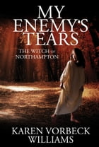 My Enemy's Tears: The Witch of Northampton by Karen Vorbeck Williams