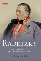 Radetzky: Imperial Victor and Military Genius by Alan Sked