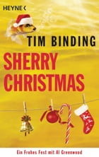 Sherry Christmas: Ein frohes Fest mit Al Greenwood by Tim Binding