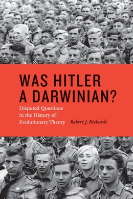 Book Was Hitler a Darwinian?: Disputed Questions in the History of Evolutionary Theory by Robert J. Richards