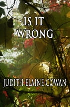 Is It Wrong by Judith Elaine Cowan