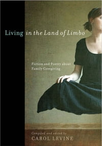 Living in the Land of Limbo: Fiction and Poetry about Family Caregiving