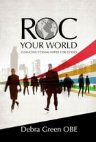 ROC Your World: Changing communities for good by Debra Green OBE