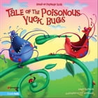 Tale of the Poisonous Yuck Bugs: Based on Proverbs 12:18 by Aaron Reynolds