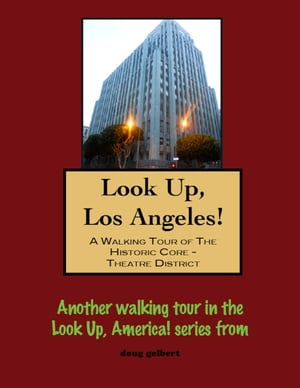 Look Up, Los Angeles! A Walking Tour of The Historic Core: Theatre District