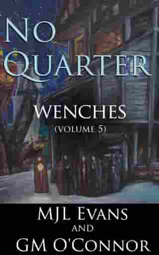 No Quarter: Wenches - Volume 5: No Quarter: Wenches, #5 by MJL Evans