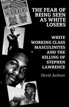The Fear of Being Seen as White Losers: White working class masculinities and the killing of…
