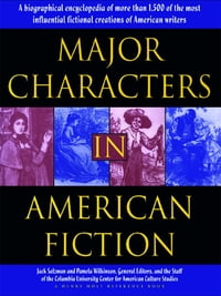 Major Characters In American Fiction: A Biographical Encyclopedia of More than 1500 of the Most…