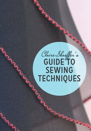 Sewing Techniques from Claire Shaeffer's Fabric Sewing Guide