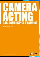 Camera Acting: Das Schauspiel-Training by Nick Dong-Sik