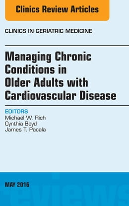 Book Managing Chronic Conditions in Older Adults with Cardiovascular Disease, An Issue of Clinics in… by Michael W. Rich, MD