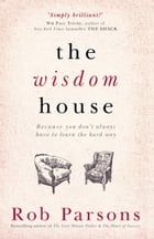The Wisdom House by Rob Parsons