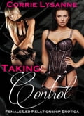 Taking Control (Female Led Relationship Erotica) e11dec5d-c1f4-49ff-a3bd-928627d0d6c4