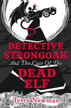Detective Strongoak and the Case of the Dead Elf by Terry Newman