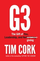 G3: The Gift of You, Leadership, and Netgiving by Tim Cork