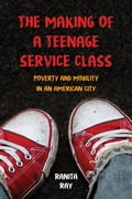 The Making of a Teenage Service Class 212e8be7-516c-421c-b5ee-bdadbef11967