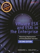 VMware ESX and ESXi in the Enterprise: Planning Deployment of Virtualization Servers by Edward Haletky