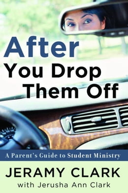 Book After You Drop Them Off: A Parent's Guide to Student Ministry by Jeramy Clark