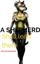 And A Shepherd Shall Lead Them by Wolfen Saunderson
