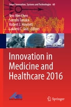 Innovation in Medicine and Healthcare 2016 by Yen-Wei Chen