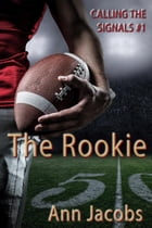The Rookie: Calling the Signals, #1 by Ann Jacobs