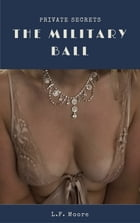 The Military Ball: Private Secrets by LF. Moore
