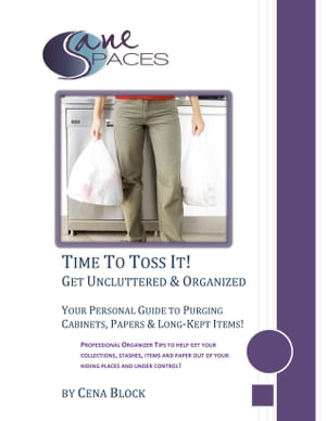 Time To Toss It! Get Uncluttered & Organized by Cena Block