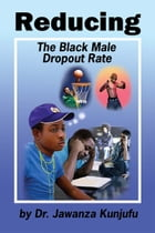 Reducing the Black Male Dropout Rate by Dr. Jawanza Kunjufu