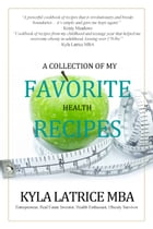 A Collection of My Favorite Health Recipes by Kyla Latrice MBA