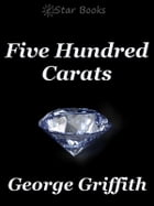 Five Hundred Carats by George Griffith