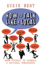 How to Talk Like a Local: From Cockney to Geordie, a national companion