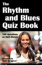 The Rhythm and Blues Quiz Book: 100 Questions on R&B History by Kevin Snelgrove