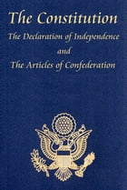 The U.S. Constitution with The Declaration of Independence and The Articles of Confederation by James Madison