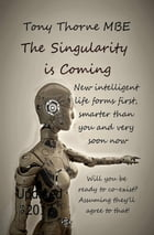 The Singularity is Coming: The Artificial Intelligence Explosion by Tony Thorne MBE
