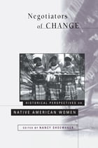 Negotiators of Change: Historical Perspectives on Native American Women