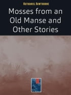 Mosses from an Old Manse: and Other Stories by Nathaniel Hawthorne