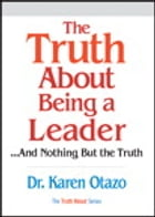 The Truth About Being a Leader by Karen Otazo