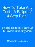 How To Take Any Test A Failproof 4 Step Plan! by Editorial Team Of MPowerUniversity.com